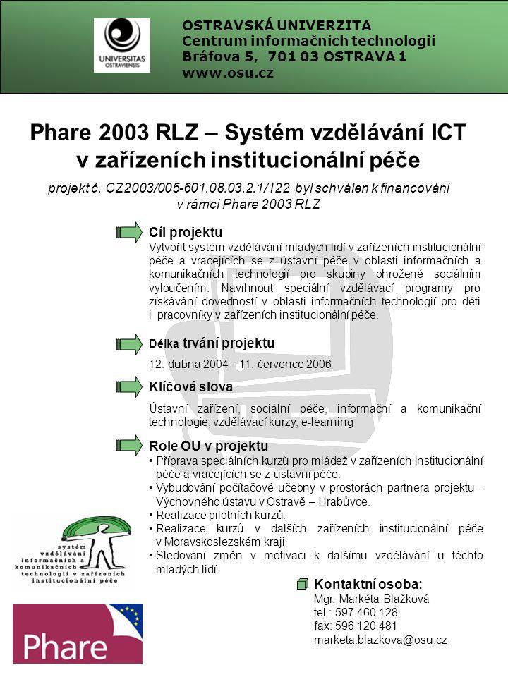 Phare 2003 RLZ – Systém vzdělávání ICT v zařízeních institucionální péče projekt č. CZ2003/005-601.08.03.2.1/122 byl schválen k financování v rámci Ph