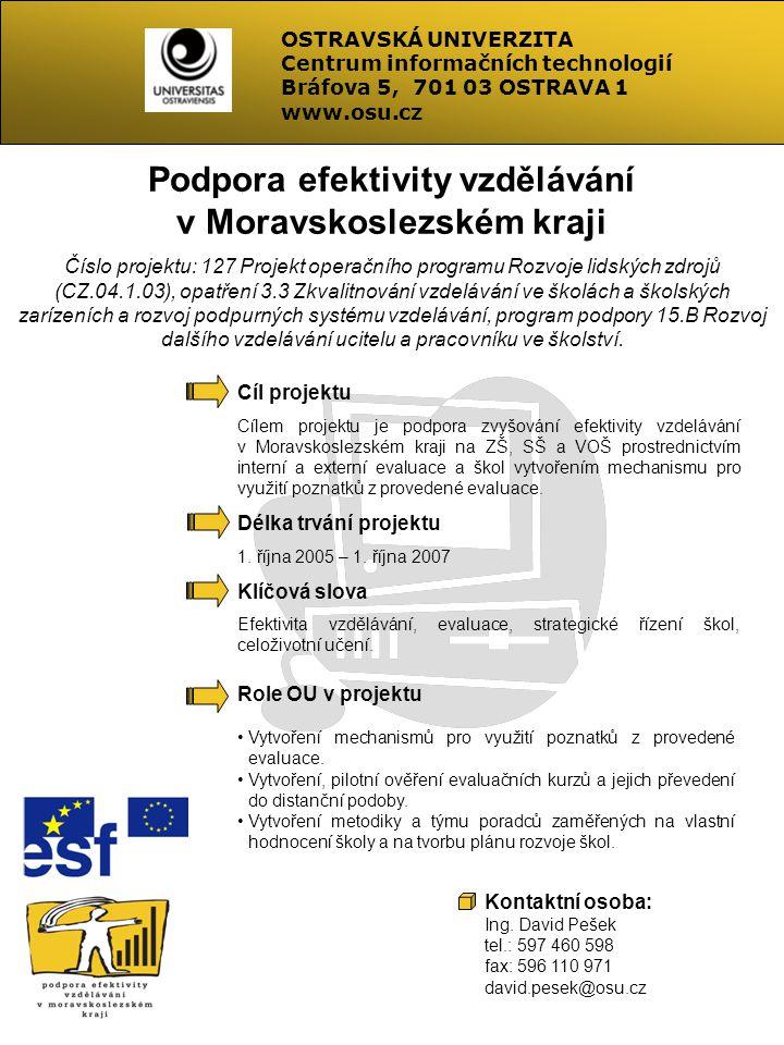Podpora efektivity vzdělávání v Moravskoslezském kraji Číslo projektu: 127 Projekt operačního programu Rozvoje lidských zdrojů (CZ.04.1.03), opatření