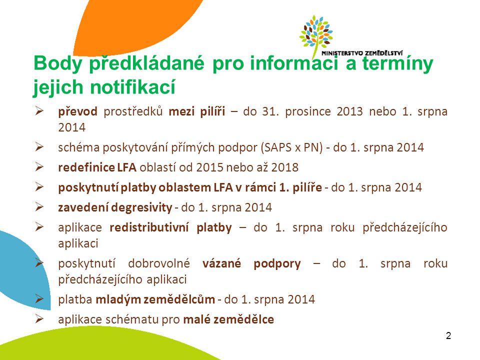 Přechodné období v roce 2014  Legislativní návrh upravující stávající nařízení k PP, PRV, SOT a také reformní návrhy k PP, PRV, SOT a HZR  prodlouženíSAPS  prodloužení aplikace SAPS podpory podle článku 68  pokračování specifické podpory podle článku 68  možnost poskytovat v roce 2014 přechodnou vnitrostátní podporu  možnost aplikovat transfery mezi pilíři  možnost aplikovat transfery mezi pilíři (až 15 %) již v roce 2014  stanovení nových stropů pro přímé platby pro rok 2014 3