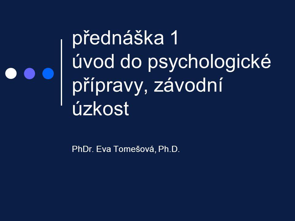 přednáška 1 úvod do psychologické přípravy, závodní úzkost PhDr. Eva Tomešová, Ph.D.