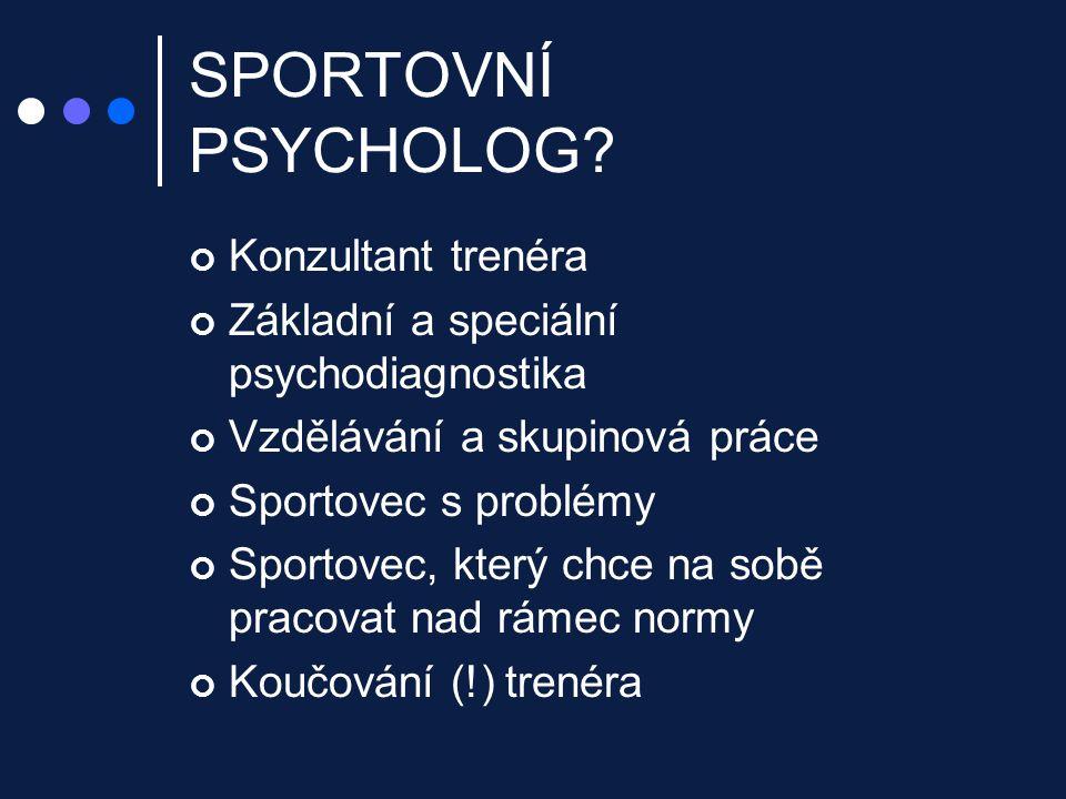 SPORTOVNÍ PSYCHOLOG? Konzultant trenéra Základní a speciální psychodiagnostika Vzdělávání a skupinová práce Sportovec s problémy Sportovec, který chce