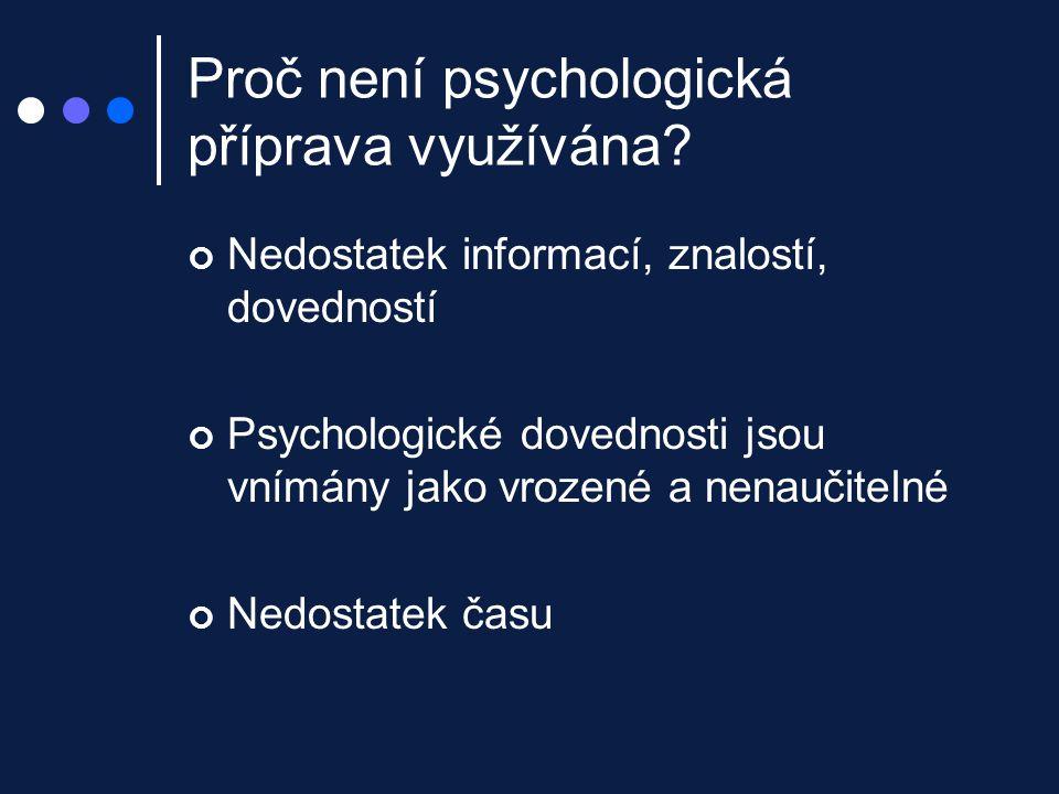 Proč není psychologická příprava využívána? Nedostatek informací, znalostí, dovedností Psychologické dovednosti jsou vnímány jako vrozené a nenaučitel