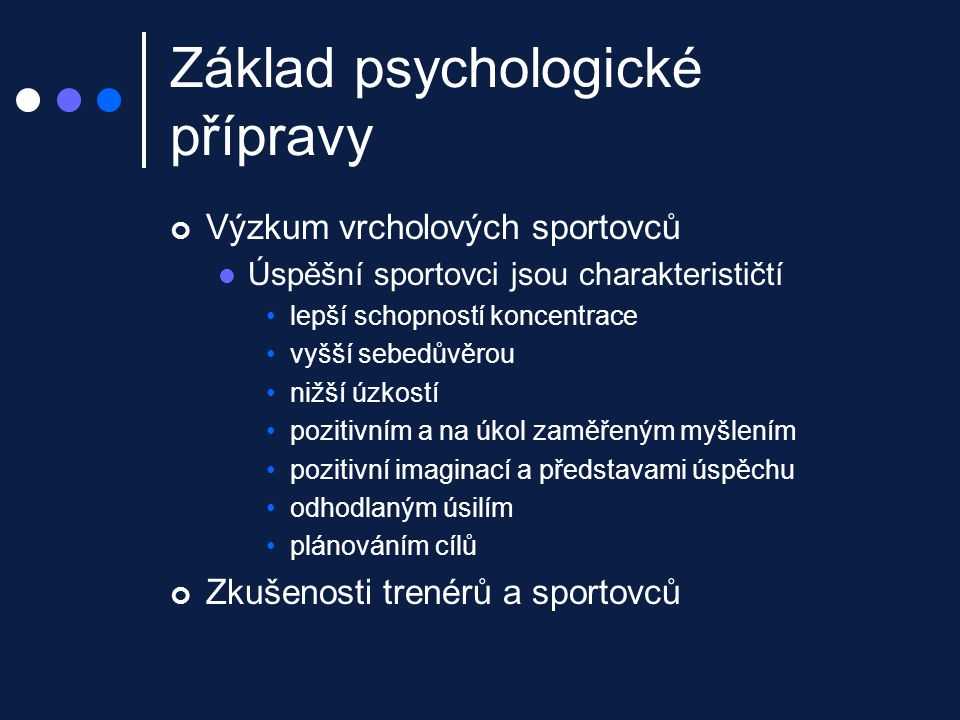 Základní psychologické dovednosti na jejichž rozvoji pracujeme v psychologické přípravě sebepoznání (sportovec, člověk) vnitřní řeč koncentrace relaxace plánování cílů imaginace