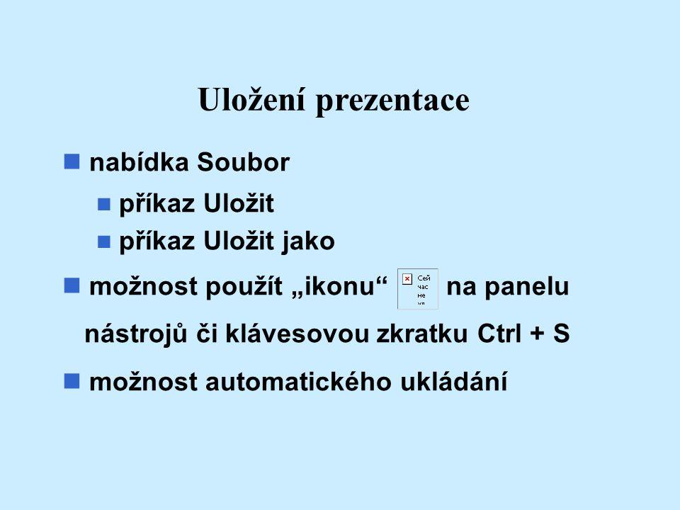 """Uložení prezentace nabídka Soubor n příkaz Uložit n příkaz Uložit jako n možnost použít """"ikonu"""" na panelu nástrojů či klávesovou zkratku Ctrl + S n mo"""