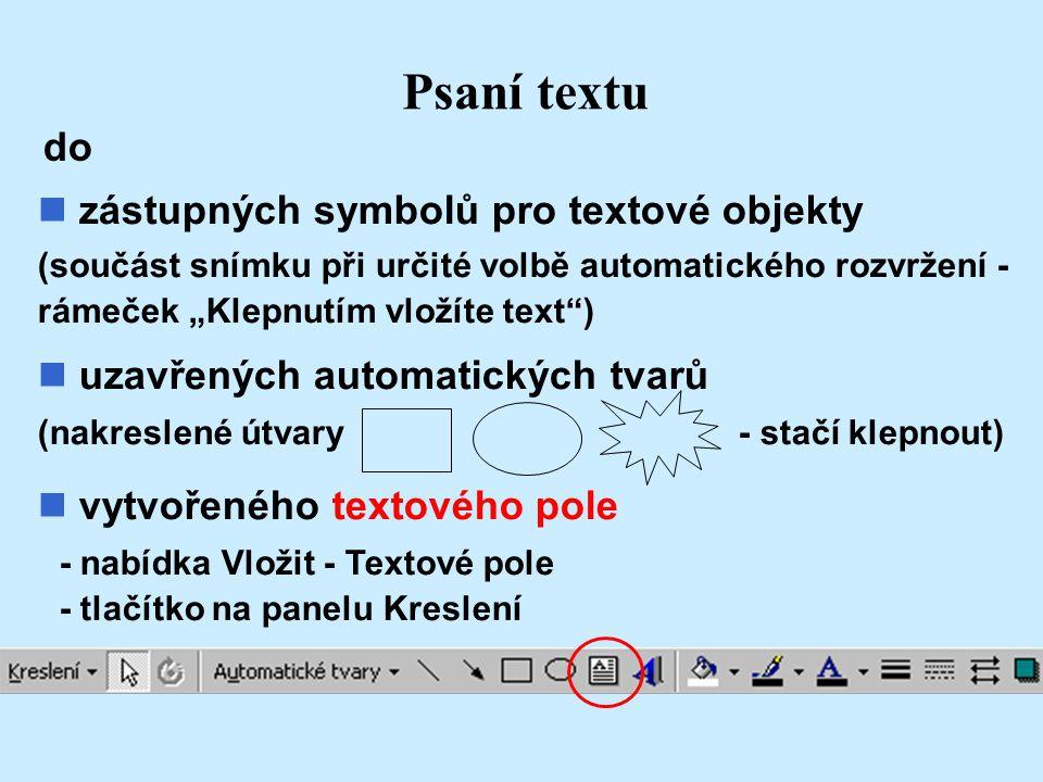 """Psaní textu zástupných symbolů pro textové objekty (součást snímku při určité volbě automatického rozvržení - rámeček """"Klepnutím vložíte text"""") n uzav"""