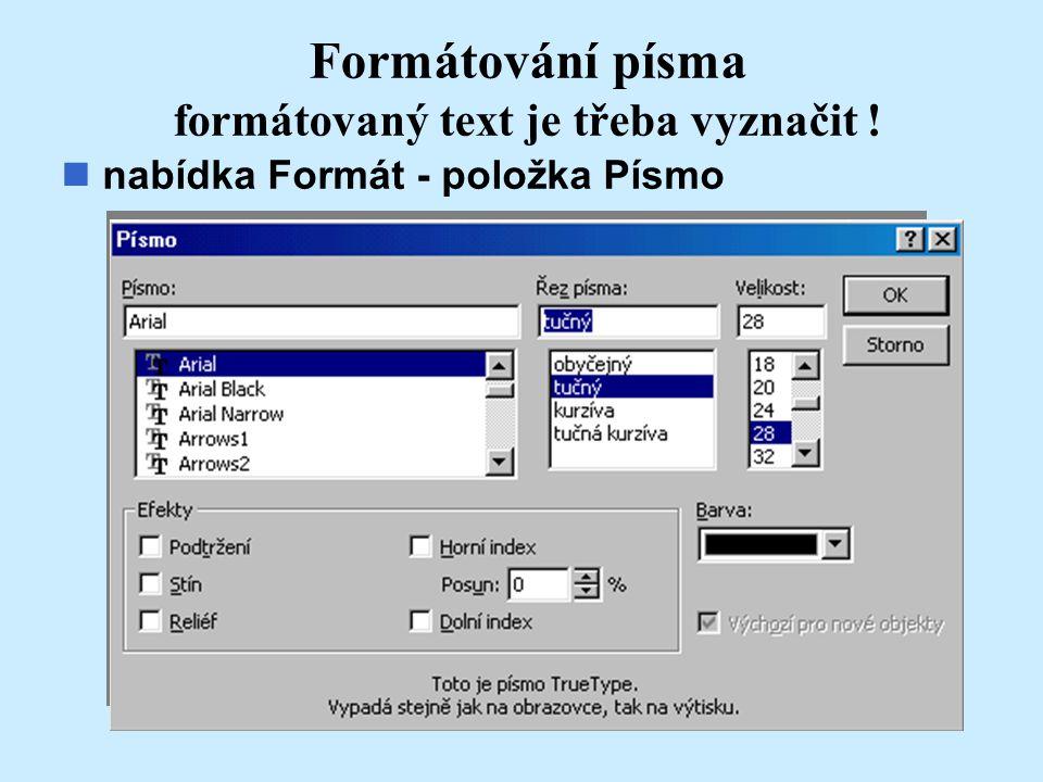 Formátování písma formátovaný text je třeba vyznačit ! nabídka Formát - položka Písmo