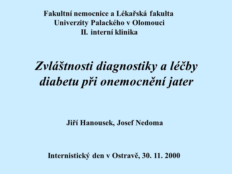 Zvláštnosti diagnostiky a léčby diabetu při onemocnění jater Jiří Hanousek, Josef Nedoma Internistický den v Ostravě, 30. 11. 2000 Fakultní nemocnice
