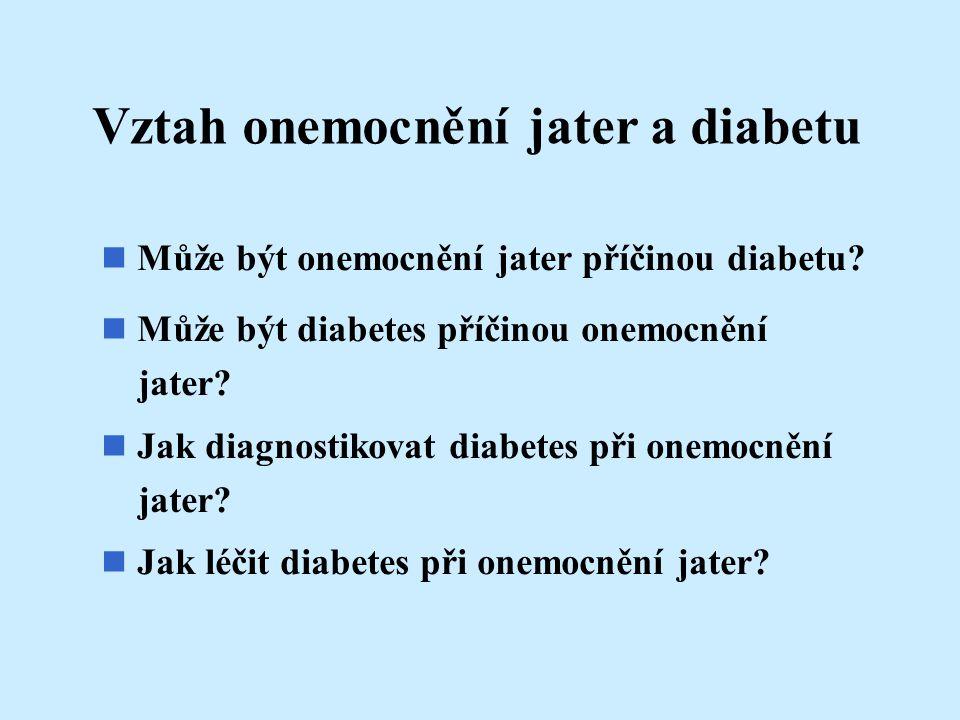 n Může být onemocnění jater příčinou diabetu? n Může být diabetes příčinou onemocnění jater? n Jak diagnostikovat diabetes při onemocnění jater? n Jak
