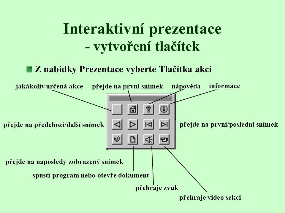 Zvolte činnost, která se má provést při klepnutí na objekt v průběhu promítání prezentace: Volba Hypertextový odkaz na: umožní přejít na libovolný sní