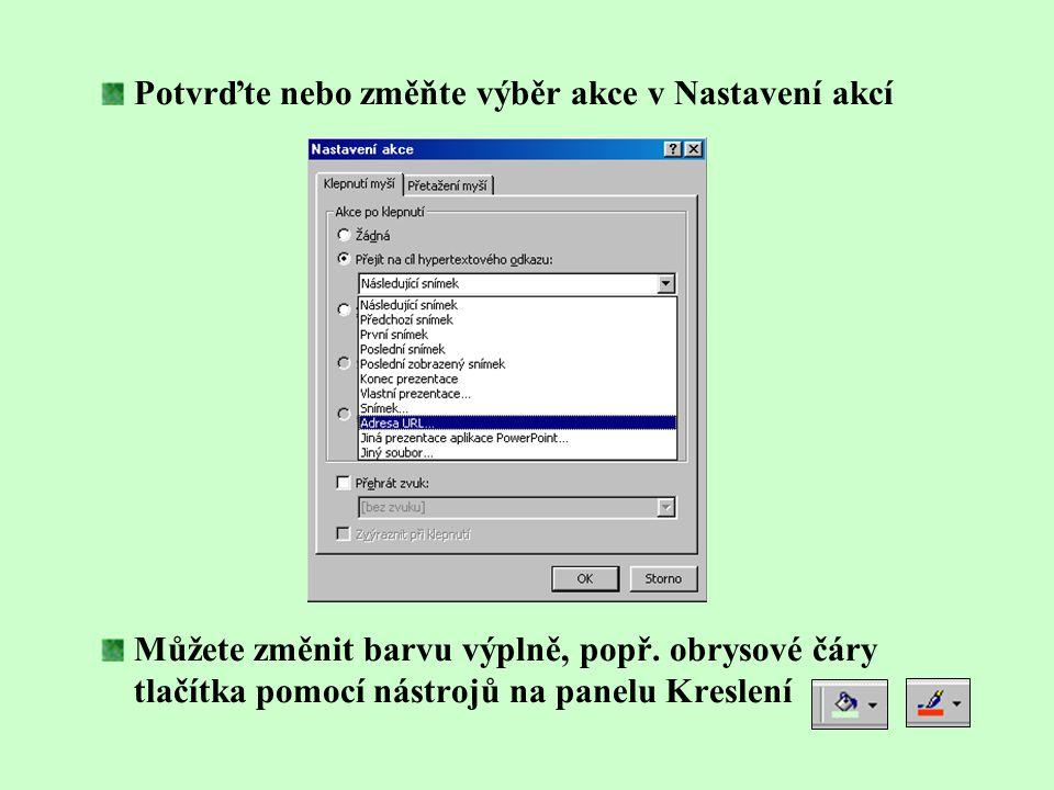 Interaktivní prezentace - vytvoření tlačítek Z nabídky Prezentace vyberte Tlačítka akcí jakákoliv určená akce přejde na první snímek nápověda informac