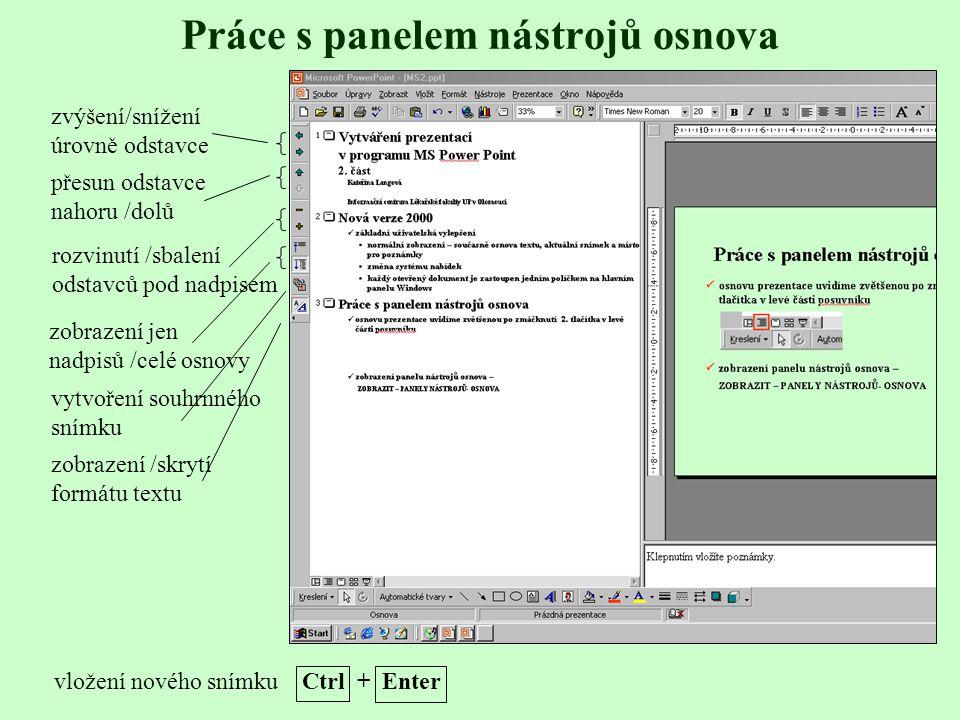 Práce s panelem nástrojů osnova text v automatických textových polích osnovu prezentace uvidíme zvětšenou po zmáčknutí 2. tlačítka v levé části vodoro