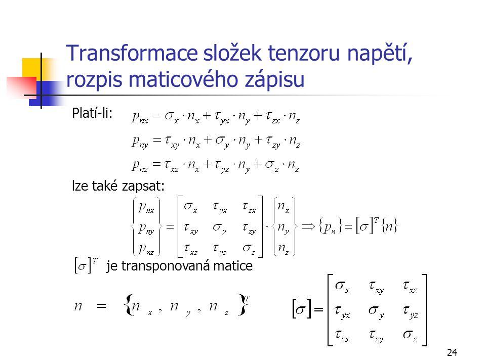 24 Transformace složek tenzoru napětí, rozpis maticového zápisu Platí-li: lze také zapsat: je transponovaná matice
