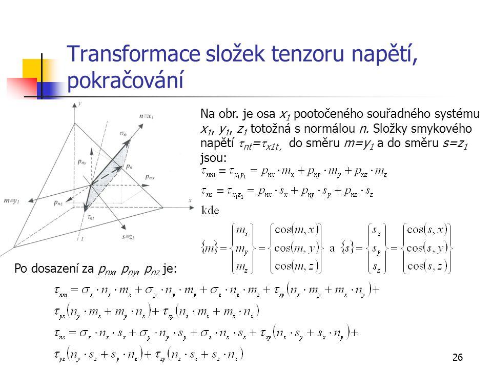 26 Transformace složek tenzoru napětí, pokračování Na obr.