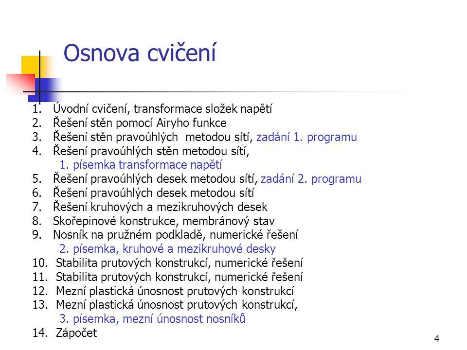 5 Literatura [1] Dický, J., Mistríková, Z., Sumec, J., Pružnosť a plasticita v stavebníctve 1, Slovenská technická univerzita v Bratislavě, 2004.