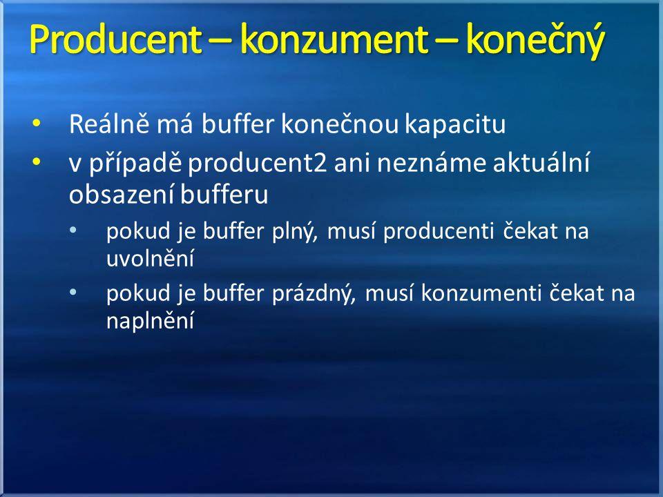 Reálně má buffer konečnou kapacitu v případě producent2 ani neznáme aktuální obsazení bufferu pokud je buffer plný, musí producenti čekat na uvolnění