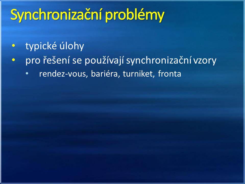 typické úlohy pro řešení se používají synchronizační vzory rendez-vous, bariéra, turniket, fronta