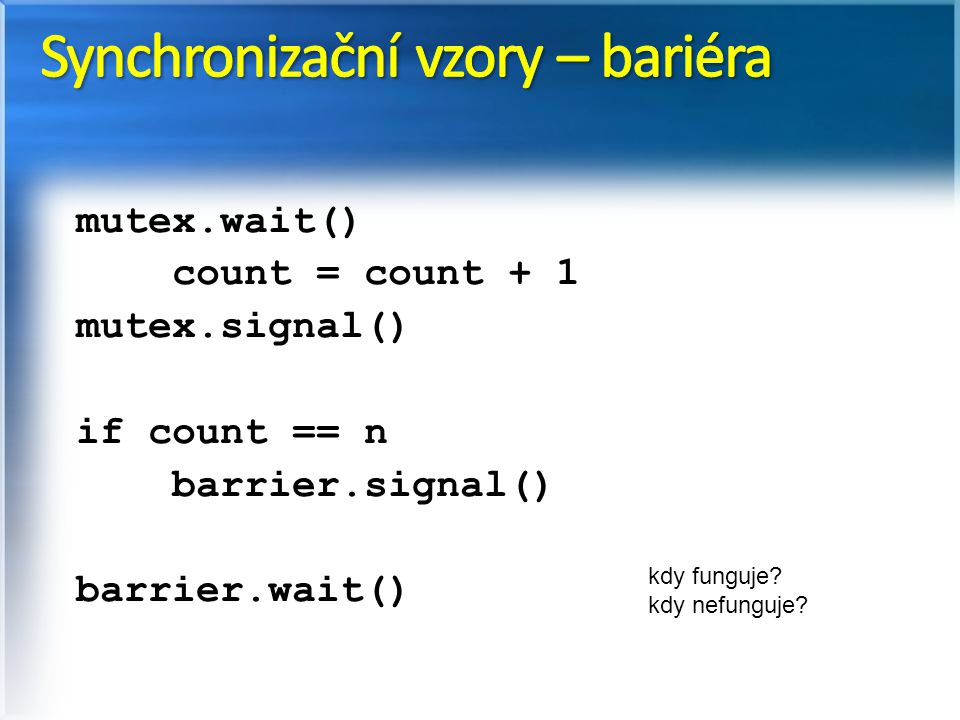 mutex.wait() count = count + 1 mutex.signal() if count == n barrier.signal() barrier.wait() barrier.signal()