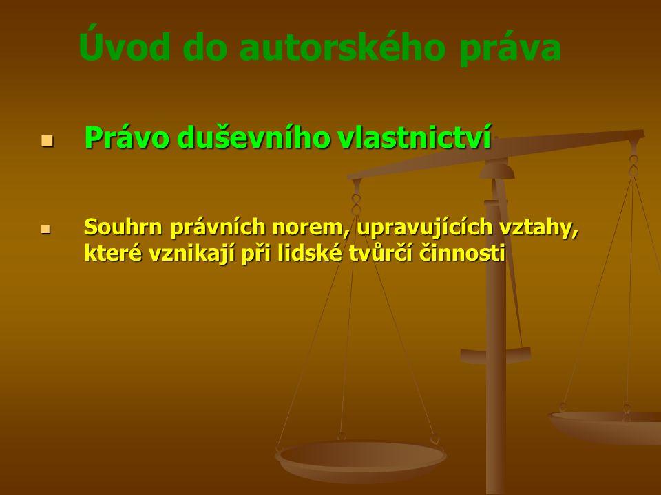 Úvod do autorského práva Právo duševního vlastnictví Právo duševního vlastnictví Předmětem duševního vlastnictví nejsou věci movité ani nemovité, ale nehmotné statky Předmětem duševního vlastnictví nejsou věci movité ani nemovité, ale nehmotné statky Práva k duševnímu vlastnictví jsou svoji povahou absolutní působící vůči všem subjektům Práva k duševnímu vlastnictví jsou svoji povahou absolutní působící vůči všem subjektům
