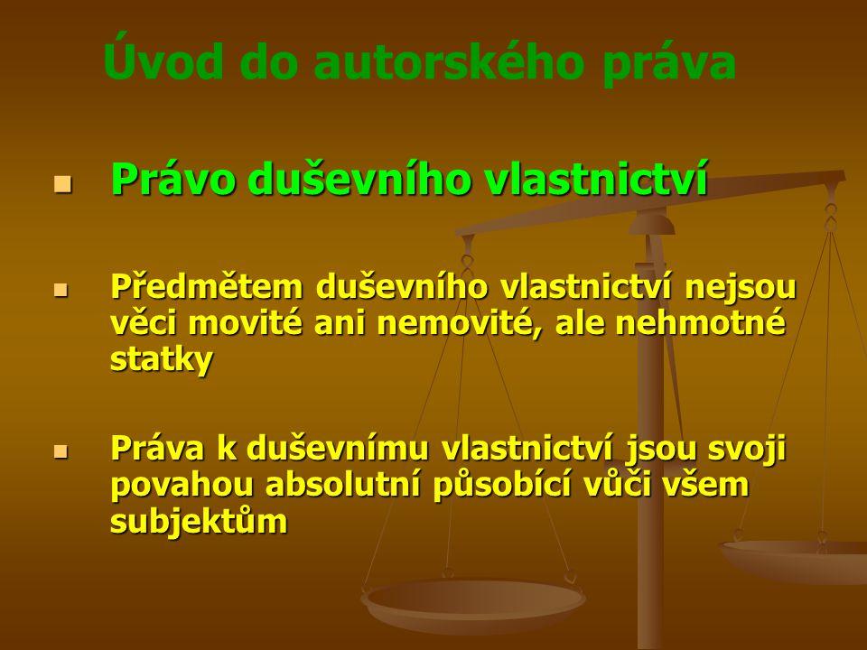 Úvod do autorského práva SYSTÉM PRÁV K NEHMOTNÝM STATKŮM SYSTÉM PRÁV K NEHMOTNÝM STATKŮM C.