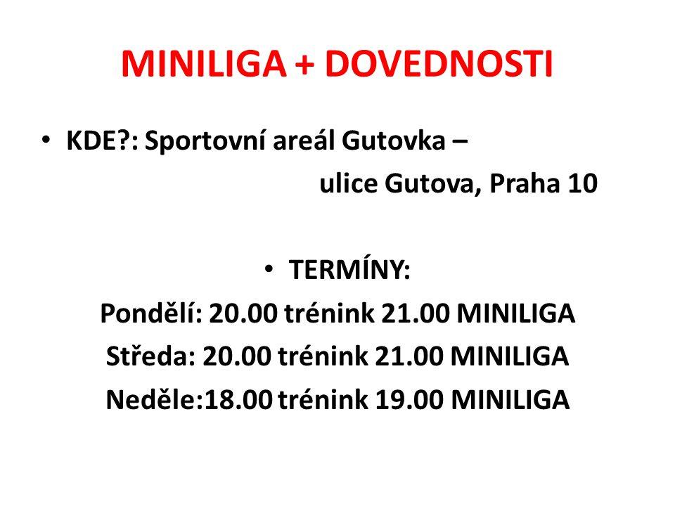 MINILIGA + DOVEDNOSTI KDE : Sportovní areál Gutovka – ulice Gutova, Praha 10 TERMÍNY: Pondělí: 20.00 trénink 21.00 MINILIGA Středa: 20.00 trénink 21.00 MINILIGA Neděle:18.00 trénink 19.00 MINILIGA