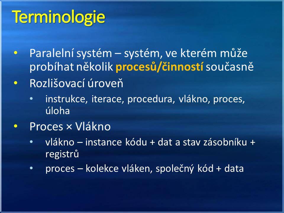 Paralelní systém – systém, ve kterém může probíhat několik procesů/činností současně Rozlišovací úroveň instrukce, iterace, procedura, vlákno, proces, úloha Proces × Vlákno vlákno – instance kódu + dat a stav zásobníku + registrů proces – kolekce vláken, společný kód + data