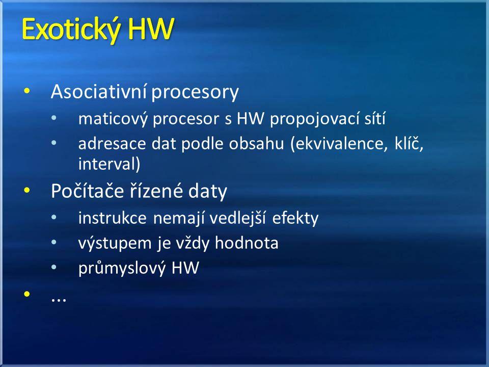 Asociativní procesory maticový procesor s HW propojovací sítí adresace dat podle obsahu (ekvivalence, klíč, interval) Počítače řízené daty instrukce nemají vedlejší efekty výstupem je vždy hodnota průmyslový HW...