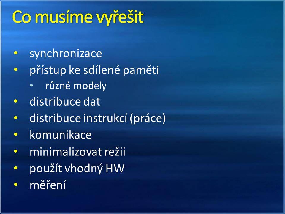 synchronizace přístup ke sdílené paměti různé modely distribuce dat distribuce instrukcí (práce) komunikace minimalizovat režii použít vhodný HW měření