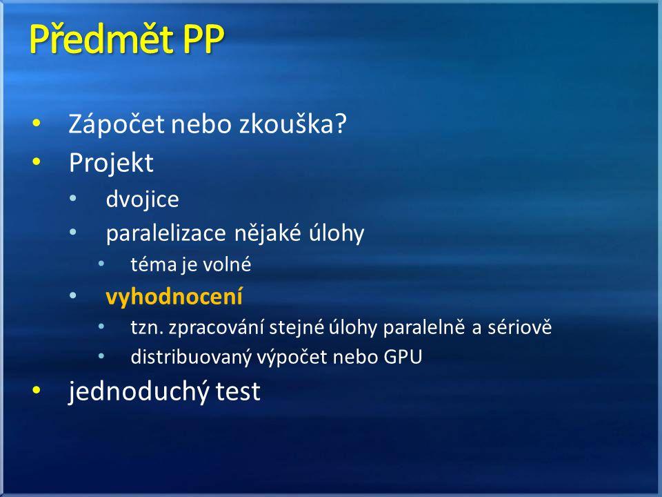 Zápočet nebo zkouška. Projekt dvojice paralelizace nějaké úlohy téma je volné vyhodnocení tzn.