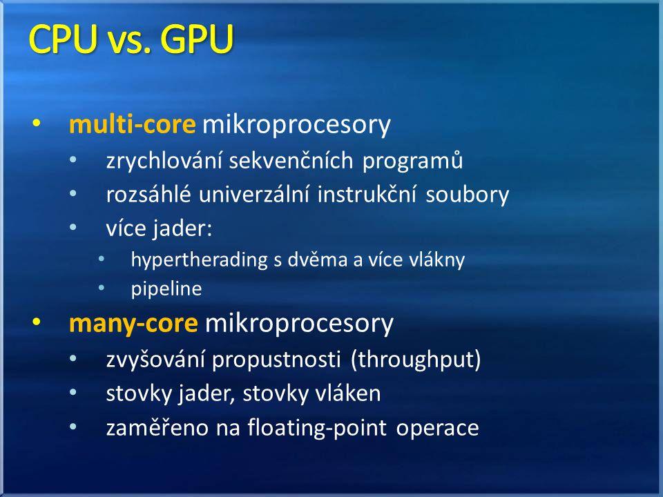multi-core mikroprocesory zrychlování sekvenčních programů rozsáhlé univerzální instrukční soubory více jader: hypertherading s dvěma a více vlákny pipeline many-core mikroprocesory zvyšování propustnosti (throughput) stovky jader, stovky vláken zaměřeno na floating-point operace