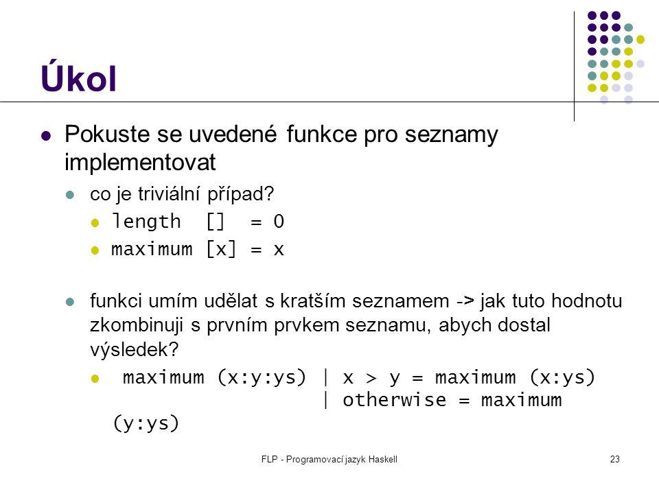 FLP - Programovací jazyk Haskell23 Úkol Pokuste se uvedené funkce pro seznamy implementovat co je triviální případ.