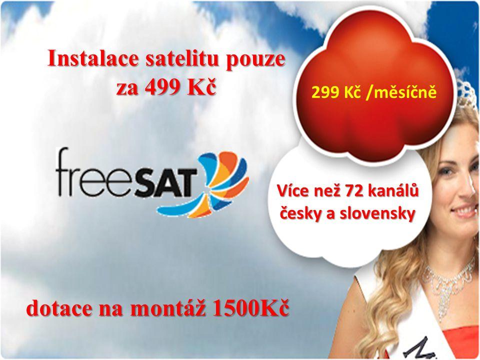 Instalace satelitu pouze za 499 Kč dotace na montáž 1500Kč 299 Kč /měsíčně Více než 72 kanálů česky a slovensky