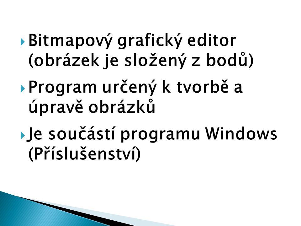  Bitmapový grafický editor (obrázek je složený z bodů)  Program určený k tvorbě a úpravě obrázků  Je součástí programu Windows (Příslušenství)