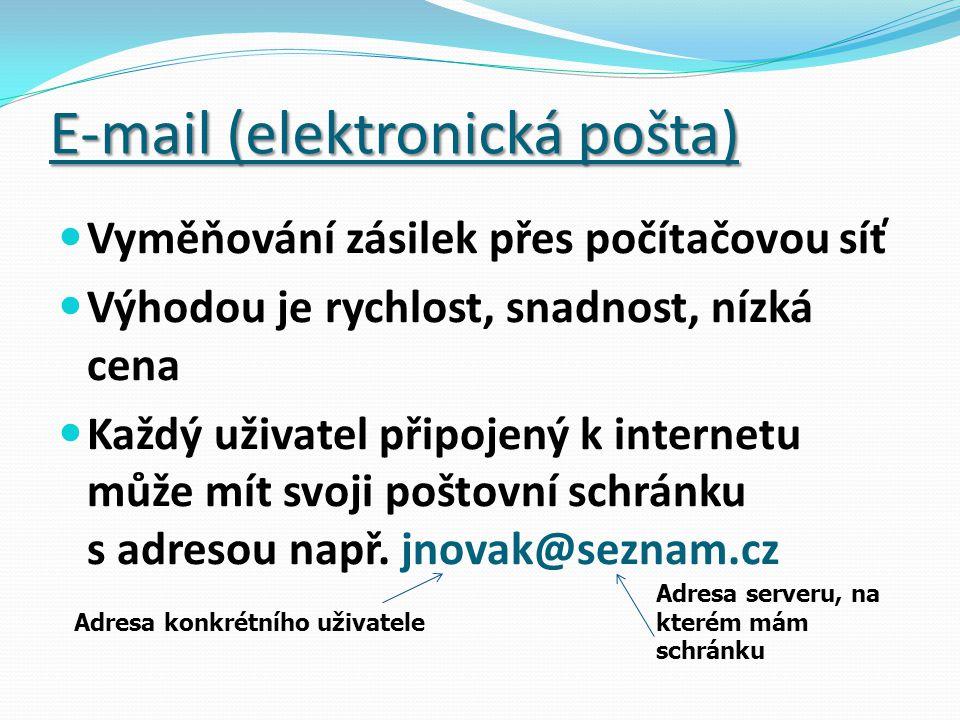 E-mail (elektronická pošta) Vyměňování zásilek přes počítačovou síť Výhodou je rychlost, snadnost, nízká cena Každý uživatel připojený k internetu může mít svoji poštovní schránku s adresou např.