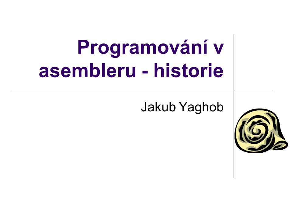 Programování v asembleru - historie Jakub Yaghob