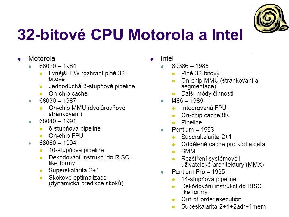 32-bitové CPU Motorola a Intel Motorola 68020 – 1984 I vnější HW rozhraní plně 32- bitové Jednoduchá 3-stupňová pipeline On-chip cache 68030 – 1987 On