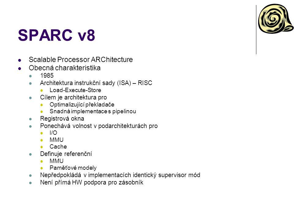 SPARC v8 Scalable Processor ARChitecture Obecná charakteristika 1985 Architektura instrukční sady (ISA) – RISC Load-Execute-Store Cílem je architektur