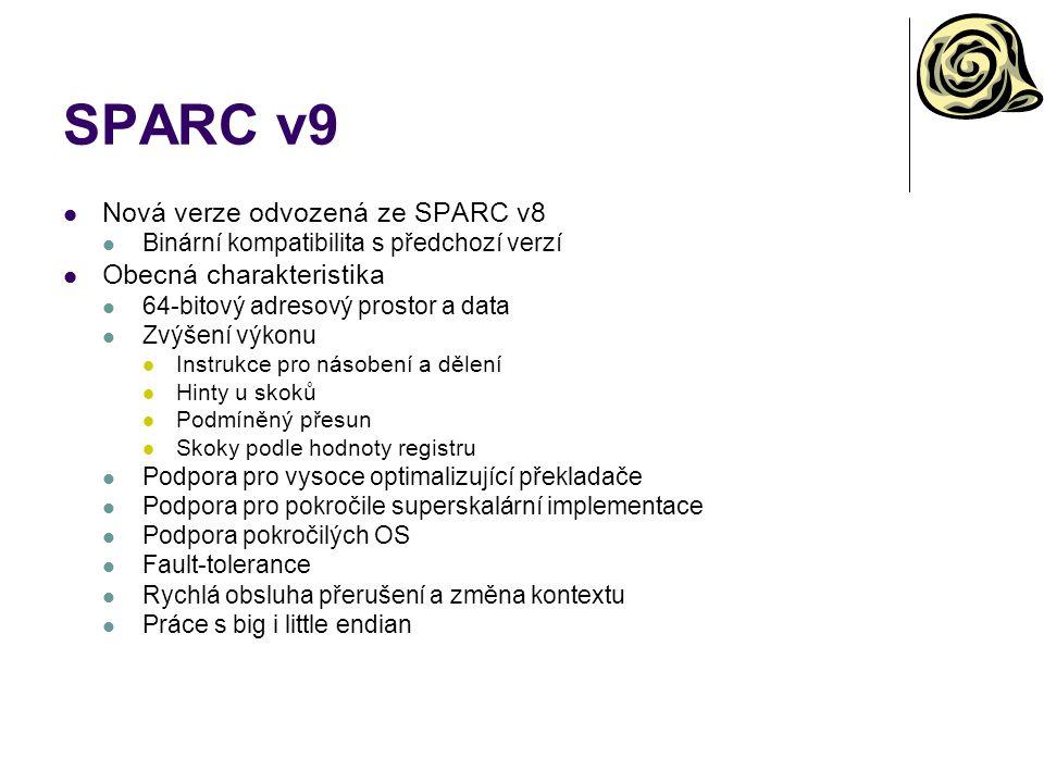 SPARC v9 Nová verze odvozená ze SPARC v8 Binární kompatibilita s předchozí verzí Obecná charakteristika 64-bitový adresový prostor a data Zvýšení výko