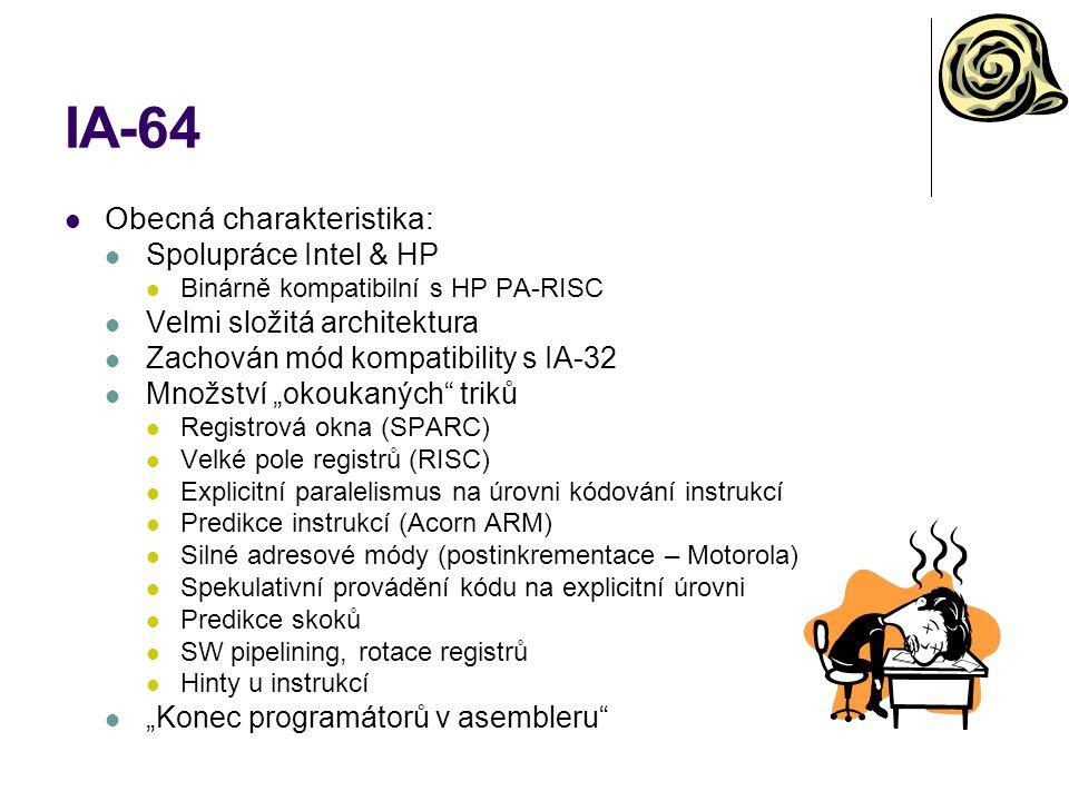 IA-64 Obecná charakteristika: Spolupráce Intel & HP Binárně kompatibilní s HP PA-RISC Velmi složitá architektura Zachován mód kompatibility s IA-32 Mn
