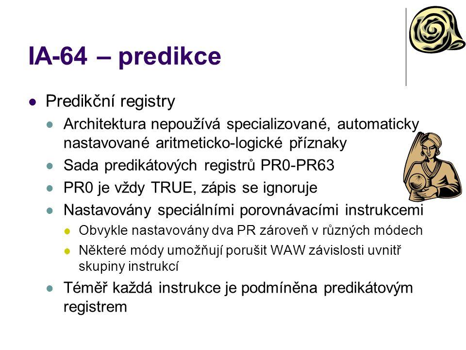 IA-64 – predikce Predikční registry Architektura nepoužívá specializované, automaticky nastavované aritmeticko-logické příznaky Sada predikátových reg