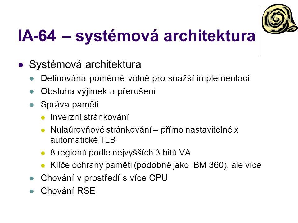 IA-64 – systémová architektura Systémová architektura Definována poměrně volně pro snažší implementaci Obsluha výjimek a přerušení Správa paměti Inver