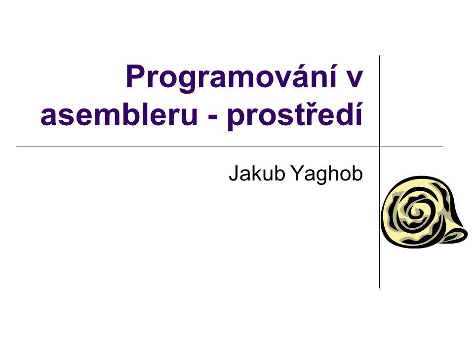 Programování v asembleru - prostředí Jakub Yaghob