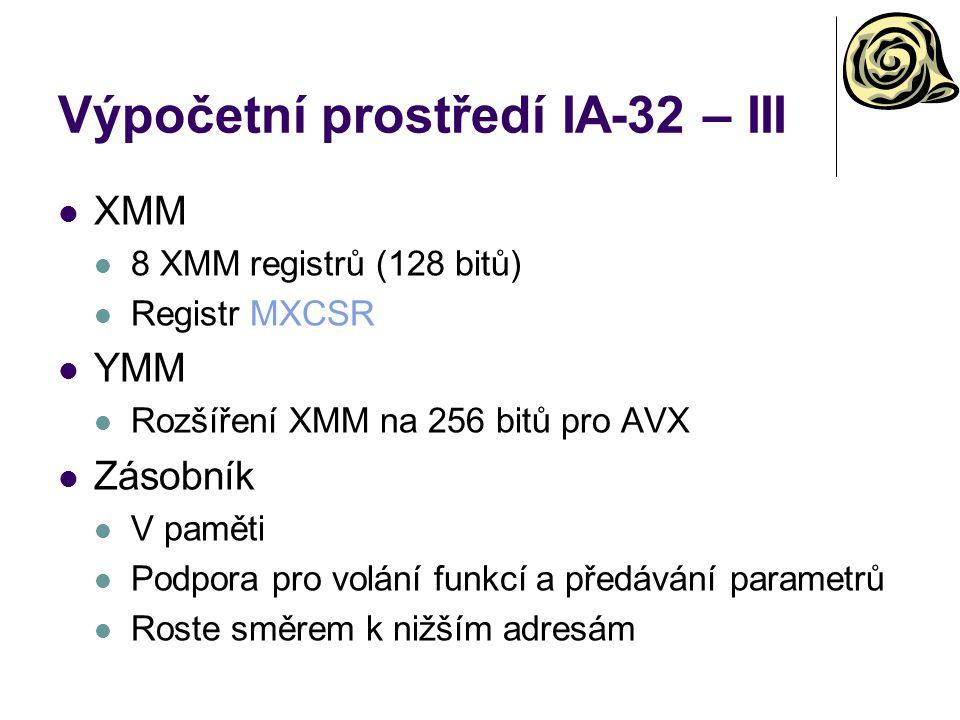 Výpočetní prostředí IA-32 – III XMM 8 XMM registrů (128 bitů) Registr MXCSR YMM Rozšíření XMM na 256 bitů pro AVX Zásobník V paměti Podpora pro volání