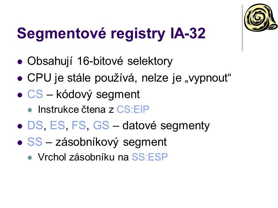 """Segmentové registry IA-32 Obsahují 16-bitové selektory CPU je stále používá, nelze je """"vypnout CS – kódový segment Instrukce čtena z CS:EIP DS, ES, FS, GS – datové segmenty SS – zásobníkový segment Vrchol zásobníku na SS:ESP"""
