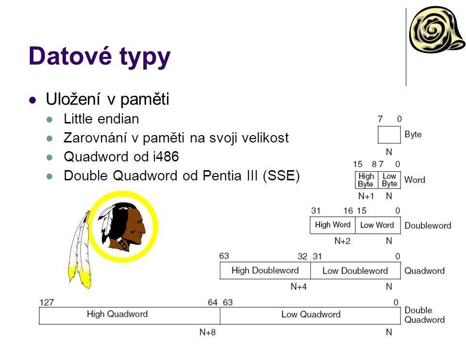 Datové typy Uložení v paměti Little endian Zarovnání v paměti na svoji velikost Quadword od i486 Double Quadword od Pentia III (SSE)