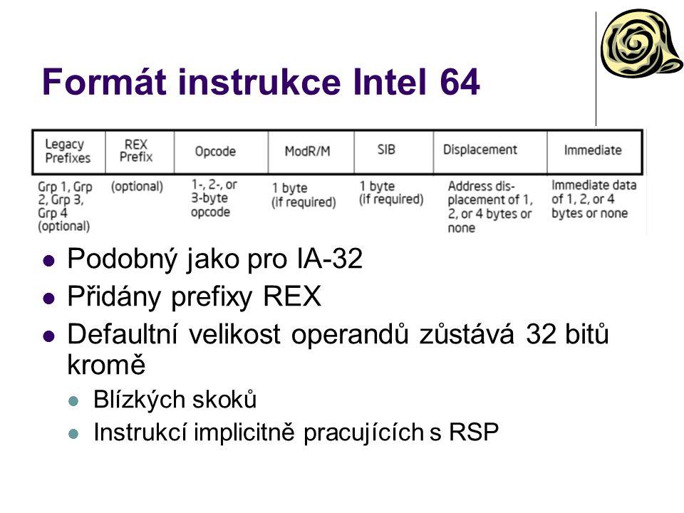 Formát instrukce Intel 64 Podobný jako pro IA-32 Přidány prefixy REX Defaultní velikost operandů zůstává 32 bitů kromě Blízkých skoků Instrukcí implicitně pracujících s RSP