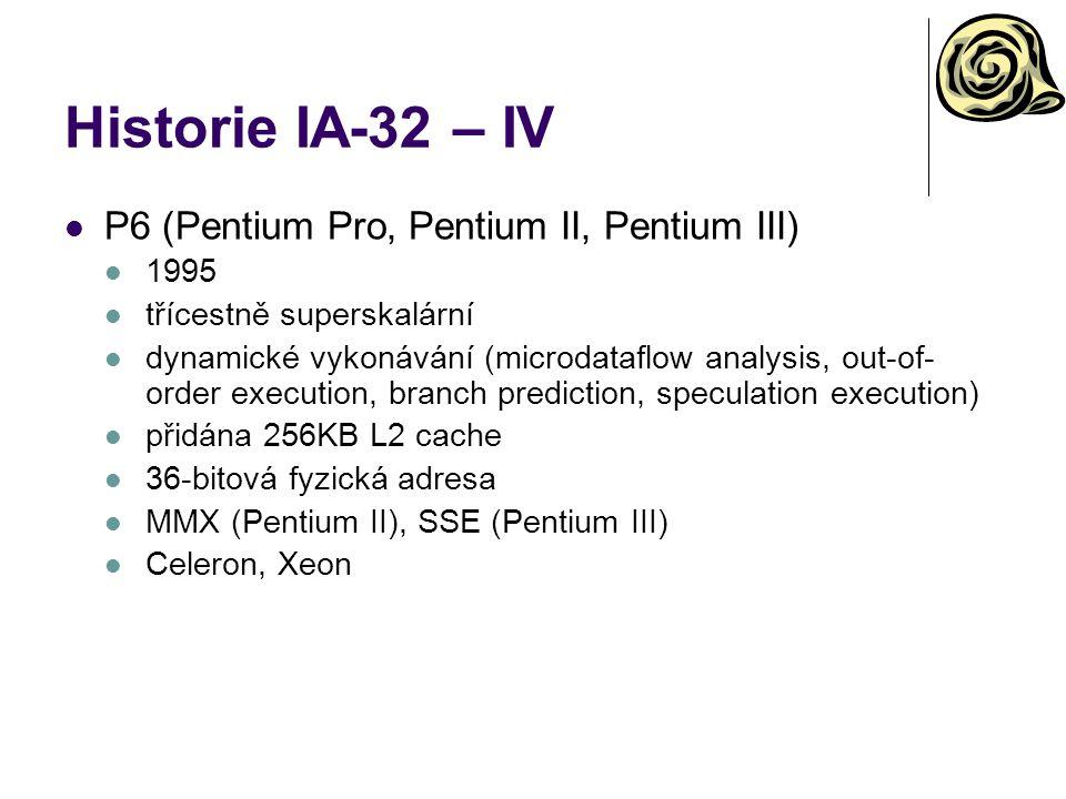 Historie IA-32 – IV P6 (Pentium Pro, Pentium II, Pentium III) 1995 třícestně superskalární dynamické vykonávání (microdataflow analysis, out-of- order