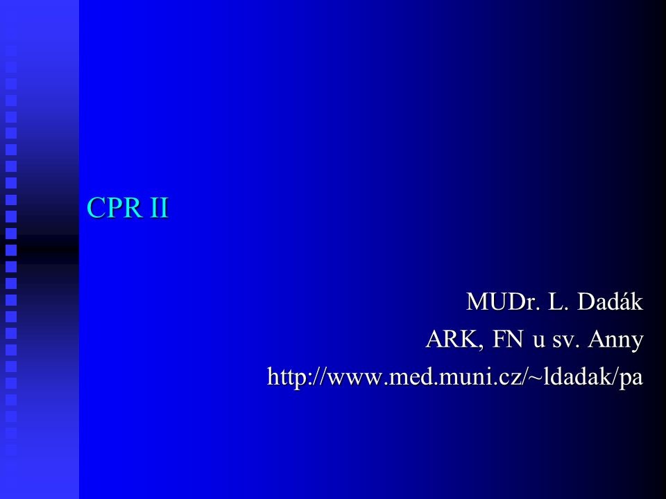 CPR II MUDr. L. Dadák ARK, FN u sv. Anny http://www.med.muni.cz/~ldadak/pa