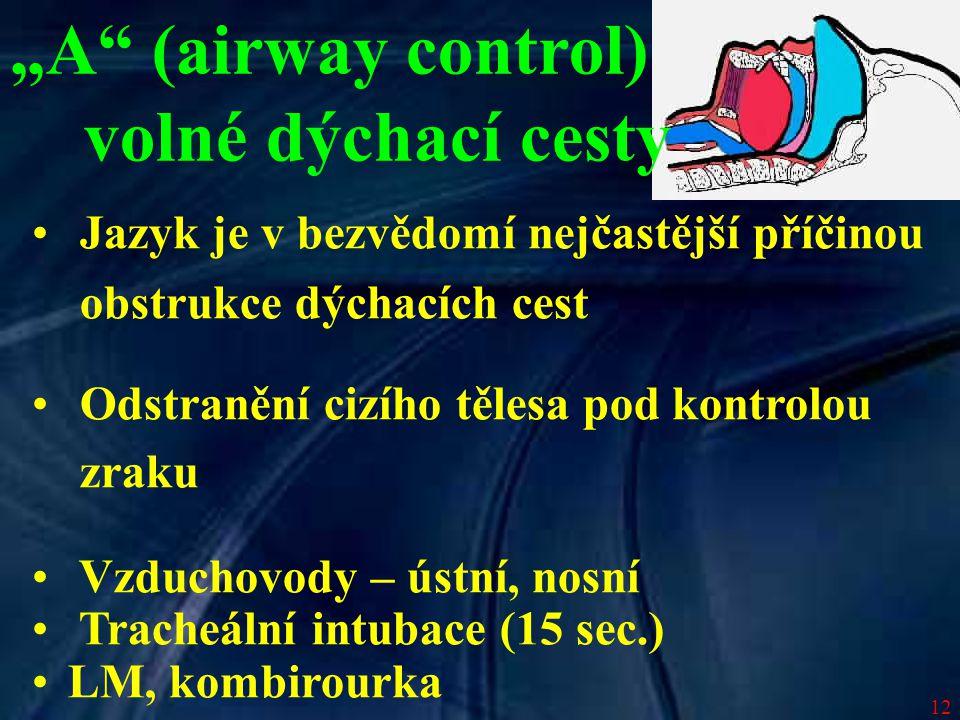 """12 """"A"""" (airway control) volné dýchací cesty Jazyk je v bezvědomí nejčastější příčinou obstrukce dýchacích cest Odstranění cizího tělesa pod kontrolou"""