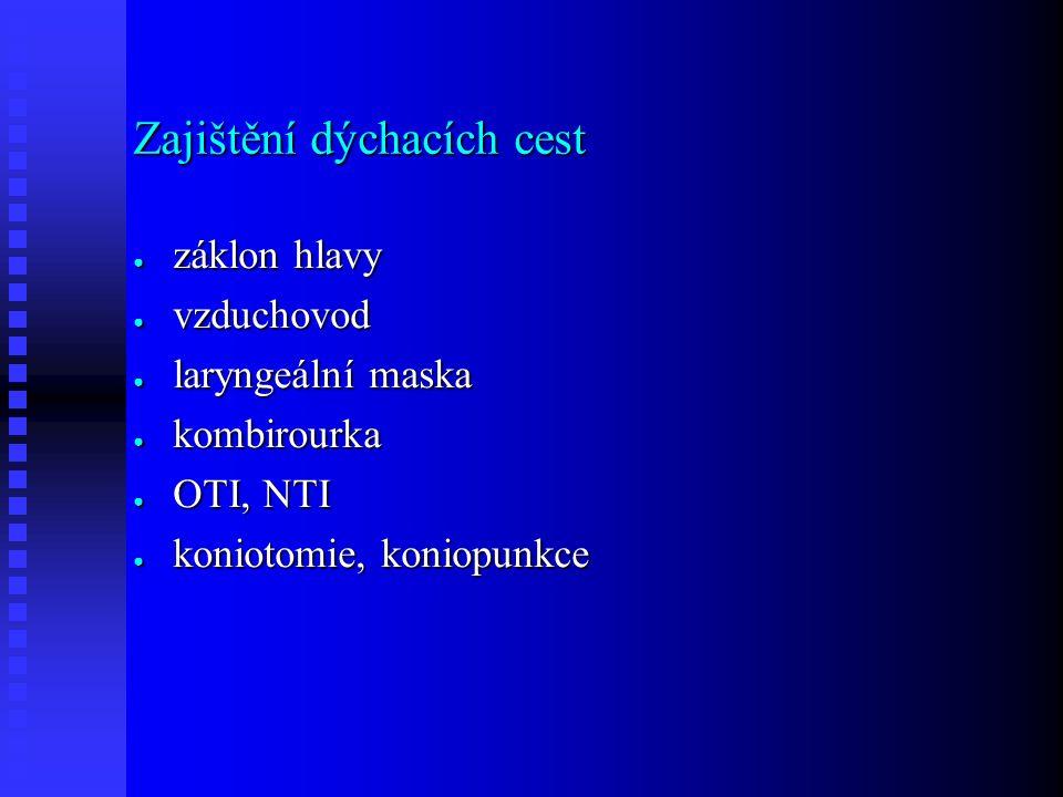 Zajištění dýchacích cest ● záklon hlavy ● vzduchovod ● laryngeální maska ● kombirourka ● OTI, NTI ● koniotomie, koniopunkce