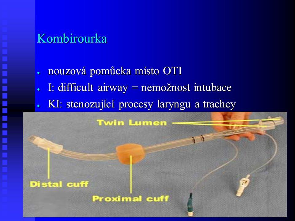 Kombirourka ● nouzová pomůcka místo OTI ● I: difficult airway = nemožnost intubace ● KI: stenozující procesy laryngu a trachey